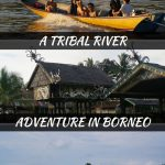 An Adventure In Borneo By River To Meet Tribes