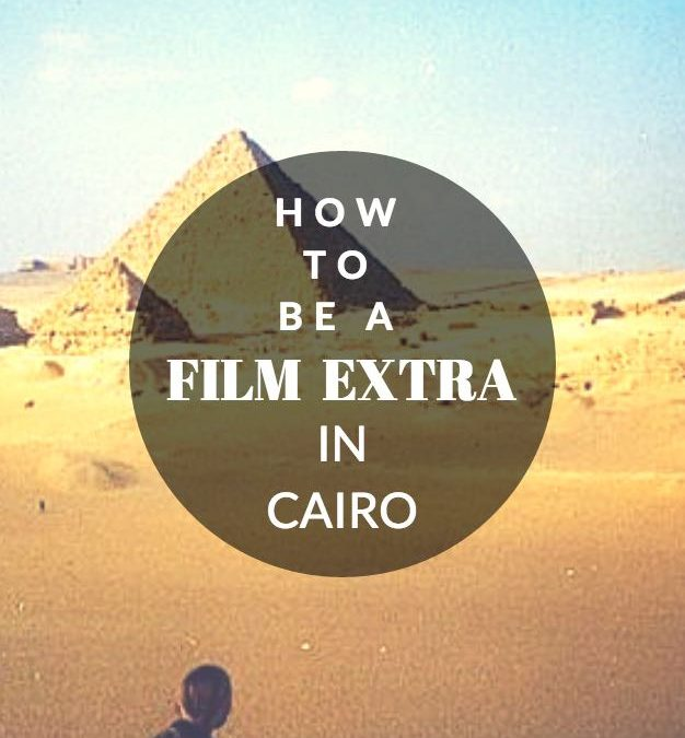 How To Be A Film Extra In Cairo