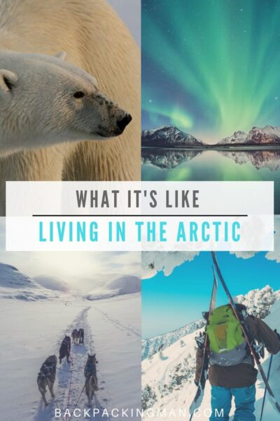What It S Like Living In The Arctic Backpackingman