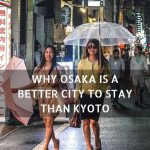 Why Osaka Is A Better City To Stay Than Kyoto