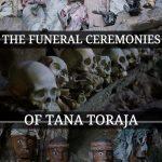 The Ritualistic Funeral Ceremonies Of Tana Toraja