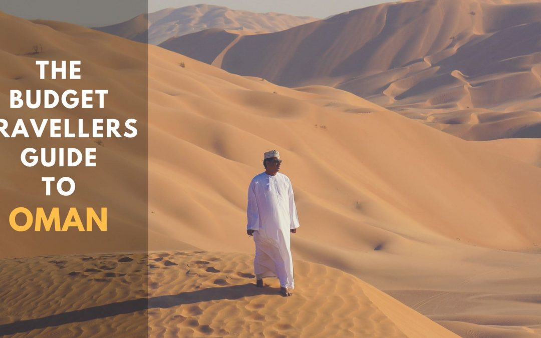 The Budget Travellers Guide To Oman