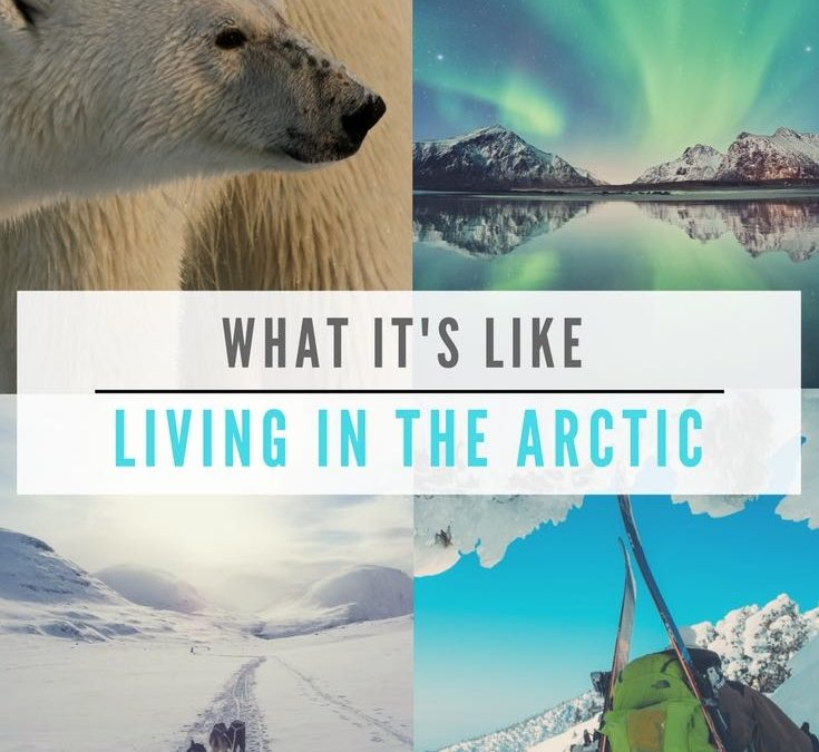 What It's Like Living In The Arctic