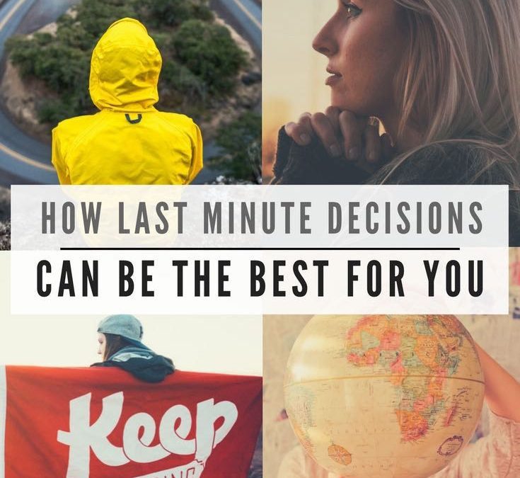 How Last Minute  Decisions Can Be The Best For You