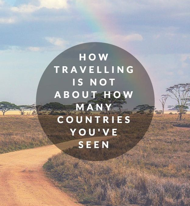 Why Travelling Is Not About How Many Countries You See