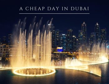 Dubai On a Budget (How To Spend a Cheap Trip To Dubai)