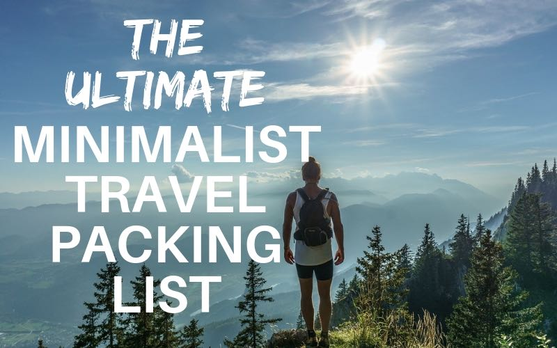 Minimalist Travel Packing List (The Ultimate Guide For Packing Light)