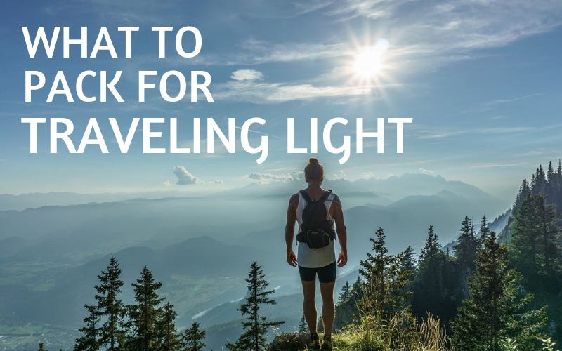 What to Pack For Backpacking Light – A Minimalist Travel Packing Guide